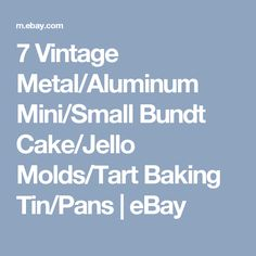 7 Vintage Metal/Aluminum Mini/Small Bundt Cake/Jello Molds/Tart Baking Tin/Pans | eBay