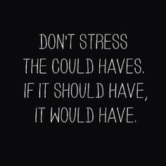 Dont stress the could haves life quotes life happiness life lessons inspiration be happy instagram dont stress