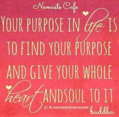 Purpose in life Buddha quote via Namaste Cafe at www.Facebook.com/NamasteDharmaCafe