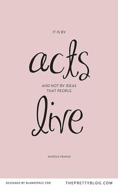 It Is By Acts Not Ideas That People Live FREE Inspirational Poster