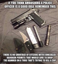 We will defend our police against cowardly THUGs. - Conceal & Carry Network Forum