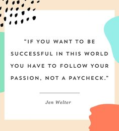 """""""If you want to be successful in this world you have to follow your passion, not a paycheck."""" -Jen Welter"""