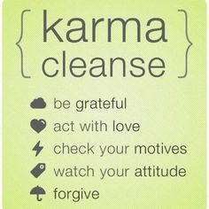 I wish I could post this karma cleanse on my sisters board. because her kind of karma just wants to slap people in the face before she does. hope she reads or finds this kind of karma. I want this kind of karma around me giving and receiving. Great Quotes, Quotes To Live By, Me Quotes, Inspirational Quotes, Karma Quotes, Karma Sayings, Yoga Quotes, Famous Quotes, Happy Quotes