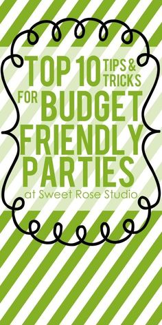 Top 10 Tips for Budget Friendly Parties -- put together a show stopping party without breaking the bank!