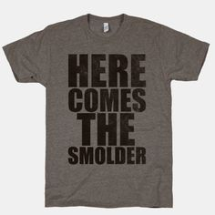 Here Comes The Smolder   HUMAN   T-Shirts, Tanks, Sweatshirts and Hoodies, for Dad while he is BBQing. - mens white button down shirt long sleeve, green shirt mens, long short sleeve shirts *sponsored https://www.pinterest.com/shirts_shirt/ https://www.pinterest.com/explore/shirts/ https://www.pinterest.com/shirts_shirt/cool-shirts/ http://www.ripndipclothing.com/collections/shirts