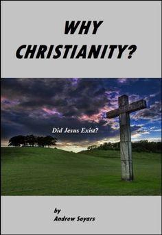 Why Christianity: Did Jesus Exist? by Andrew Soyars, http://www.amazon.com/dp/B00CLUJ4KE/ref=cm_sw_r_pi_dp_qZ3Lrb0C0B8QW