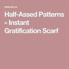 Half-Assed Patterns » Instant Gratification Scarf