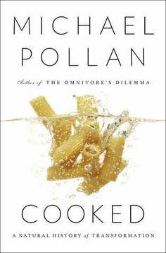 Cooked: A Natural History of Transformation In Cooked, Michael Pollan explores the previously uncharted territory of his own kitchen. Here, he discovers the enduring power of the four classical elements—fire, water, air, and earth—to transform the stuff of nature into delicious things to eat and drink.  In the course of his journey, he discovers that the cook occupies a special place in the world, standing squarely between nature and culture.