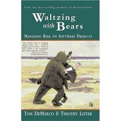 Waltzing With Bears: Managing Risk on Software Projects by Tom DeMarco, Timothy Lister 0932633609 9780932633606 Software Projects, Book Projects, Dorset House, Good To Great, Aleta, Free Books Online, Any Book, Used Books, Project Management