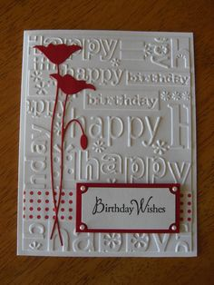Birthday Wishes:  Poppy Stamp - Memory Box; Happy Birthday embossing folder - Cuttlebug; Sentiment - Hero Arts