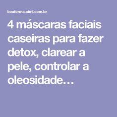4 máscaras faciais caseiras para fazer detox, clarear a pele, controlar a oleosidade…