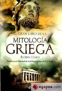 """El gran libro de la mitología griega : basado en el """"Manual de mitología griega"""" de H.J. Rose"""