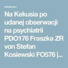 Na Kekusia po udanej obserwacji na psychiatrii PDO176 Fraszka ZR von Stefan Kosiewski FO576 | Dotsub  https://www.spreaker.com/user/sowa1/dr-kekus-w-listek-figowy-przemieniony-pd