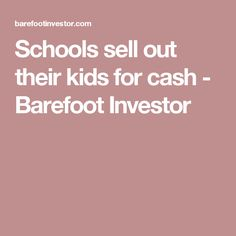 9 best barefoot investor images on pinterest barefoot investor schools sell out their kids for cash barefoot investor malvernweather Gallery