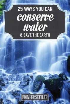 25 Ways to Conserve Water & Save the Earth | Self Sufficiency and Sustainable Living by Pioneer Settler http://pioneersettler.com/conserve-water-sustainable-living/