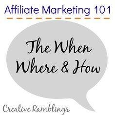 affiliate-marketing-101. Then when where and how to effectively use affiliate marketing.  #blogging  www.creativeramblingsblog.com
