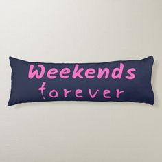 Shop The Weekends Forever Body Pillow created by The_Blessing_Store. Kids Pillows, Couch Pillows, Floor Pillows, Custom Pillows, Decorative Throw Pillows, Wedge Pillow, Living Room Arrangements, Best Pillow, Trending Now