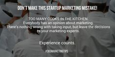 #StartUp #MarketingMistake: Too many cooks in the kitchen. Leave the decisions to your #marketing experts. #experiencecounts #365MarketingTips