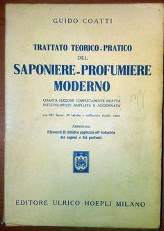 TRATTATO TEORICO PRATICO DEL SAPONIERE PROFUMIERE MODERNO G Coatti 1952 Hoepli *