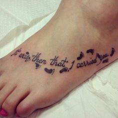 It was then that I carried you. It was then that I carried you. Tattoos Verse, Foot Tattoo Quotes, Small Foot Tattoos, Foot Tattoos For Women, Tattoo Blog, I Tattoo, Footprints In The Sand Poem, Crohns Tattoo