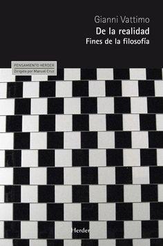 De la realidad : fines de la filosofía / Gianni Vattimo ; traducción de Antonio Martínez Riu.  Barcelona : Herder, 2013