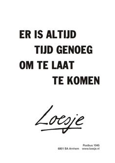 """Er is altijd tijd genoeg om te laat te komen"" - ""There is always plenty of time to arriving late "" Loesje Quotes About Friendship Ending, Best Friendship Quotes, Bff Quotes, Best Friend Quotes, Family Quotes, Words Quotes, Funny Quotes, Sayings, Mantra"