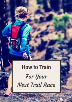 How to Train for Your Next Trail Race -