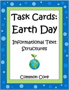 These 32 Earth Day: Informational Text Structures Task Cards by The Teacher Next Door will help your students practice this important Common Core reading skill. Students will read a short description on each card and will use the information provided to determine which type of text structure they would use if they were to write about the topic. Each card is related to Earth Day or has an ecology theme. These task cards are lots of fun and promote higher level thinking. $