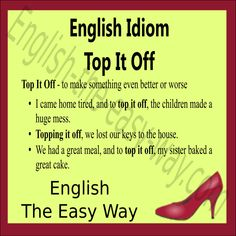 I am having a bad day, and __________ I lost my phone. 1. to top it off 2. in addition 3. both http://english-the-easy-way.com/Idioms/Idioms_Page.html #EnglishIdioms