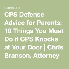 CPS Defense Advice for Parents: 10 Things You Must Do if CPS Knocks at Your Door | Chris Branson, Attorney at Law