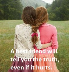 A best friend says the truth!