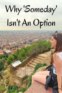 Why 'Someday' Isn't An Option. http://www.lilytravella.com/2015/10/06/why-someday-isnt-an-option/