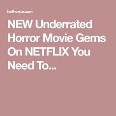 NEW Underrated Horror Movie Gems On NETFLIX You Need To...