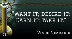 """.""""Want it; Desire it; Earn it; Take it."""" #VinceLombardi #Lombardi #Legend"""