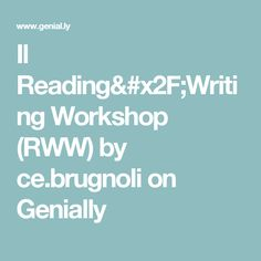 Il Reading/Writing Workshop (RWW) by ce.brugnoli on Genially