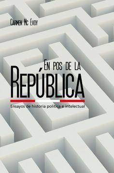 "Carmen Mc Evoy: ""En pos de la República. Ensayos de historia política e intelectual""."