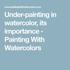 Under-painting in watercolor, its importance - Painting With Watercolors