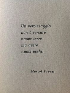 """""""A real journey is not about seeking out new lands, but about having new eyes"""" -Marcel Proust Best Travel Quotes, Best Quotes, Love Quotes, Inspirational Quotes, Italian Phrases, Italian Quotes, Couple Quotes, Words Quotes, Cute Quotes For Instagram"""