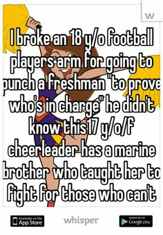 "I broke an 18 y/o football players arm for going to punch a freshman ""to prove who's in charge"" he didn't know y/o/f cheerleader has a marine brother who taught her to fight for those who can't<<awesome. Sweet Stories, Cute Stories, Funny Quotes, Life Quotes, Boy Quotes, Whisper Quotes, Human Kindness, Whisper Confessions, Touching Stories"