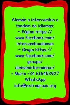 Alemán e intercambio o tandem de idiomas: ~ Página https://www.facebook.com/intercambioaleman ~ Grupo https://www.facebook.com/groups/alemanintercambio/ + Mario +34 616453927 WhatsApp info@extragrupo.org