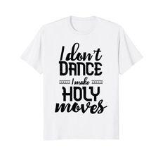 I Don't Dance I Make Holy Moves Funny Rap Church T-Shirt ... https://www.amazon.com/dp/B07B4ZL3FJ/ref=cm_sw_r_pi_dp_U_x_Dd3LAbZJEESQP