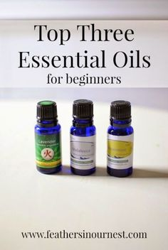 When getting started with essential oils, here are the three to start with! These are multi-tasking oils that will help you see immediate benefits.  |  Feathers in Our Nest