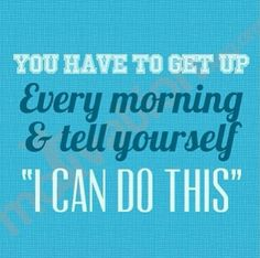I CAN do this! One day at a time!