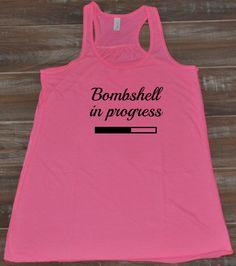 Bombshell In Progress Tank Top - Workout Shirt Motivational - Crossfit Shirt Womens - Gym Tanks