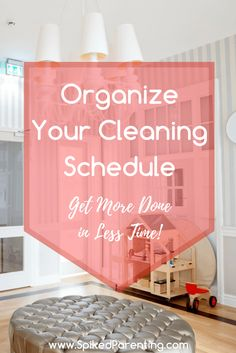 Organize your cleaning schedule and get more done in less time. And have more time for the important things.