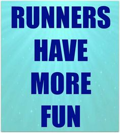 Runners have more fun!
