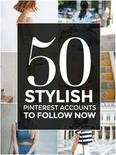 50 Fashionable Pinners to Follow Now
