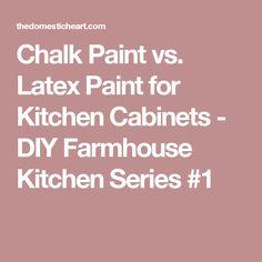 Chalk Paint vs. Latex Paint for Kitchen Cabinets - DIY Farmhouse Kitchen Series #1