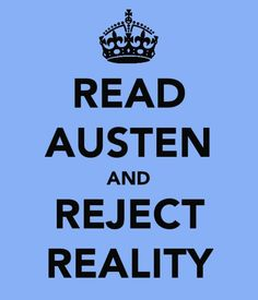 Read Austen and Reject Reality - perhaps this is why I LOVE Jane Austen? I Love Books, Good Books, Books To Read, My Books, Judi Dench, Jane Austen Books, Pride And Prejudice, Story Of My Life, Book Nerd