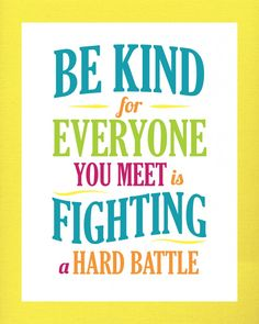 Love this quote! Be Kind, for everyone you meet is fighting a hard battle. #quote #kindness www.KristenDuke.com